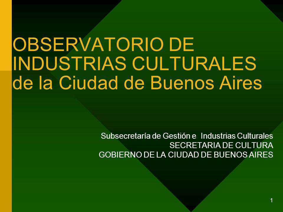 1 OBSERVATORIO DE INDUSTRIAS CULTURALES de la Ciudad de Buenos Aires Subsecretaría de Gestión e Industrias Culturales SECRETARIA DE CULTURA GOBIERNO DE LA CIUDAD DE BUENOS AIRES