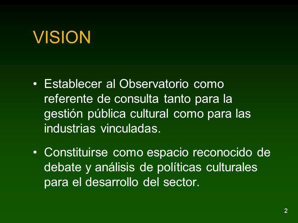 2 VISION Establecer al Observatorio como referente de consulta tanto para la gestión pública cultural como para las industrias vinculadas. Constituirs