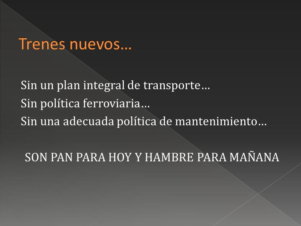 Sin un plan integral de transporte… Sin política ferroviaria… Sin una adecuada política de mantenimiento… SON PAN PARA HOY Y HAMBRE PARA MAÑANA