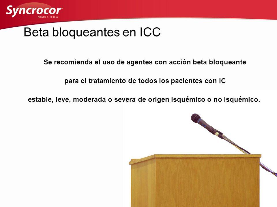 Beta bloqueantes en ICC Se recomienda el uso de agentes con acción beta bloqueante para el tratamiento de todos los pacientes con IC estable, leve, mo