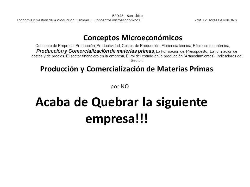 Producción y Comercialización de Materias Primas por NO Acaba de Quebrar la siguiente empresa!!! ISFD 52 – San Isidro Economía y Gestión de la Producc