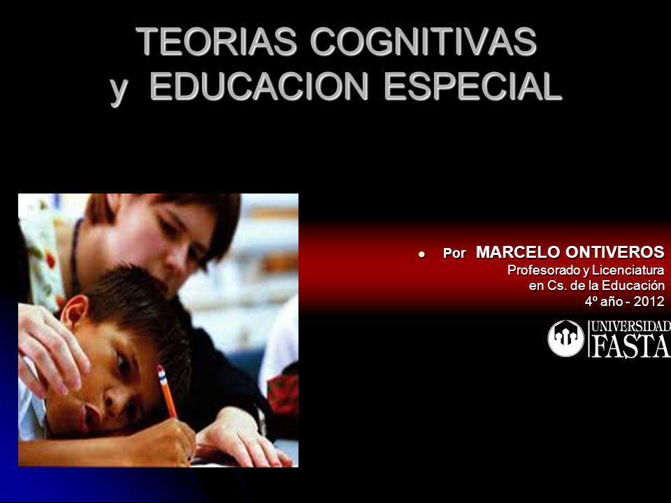 TEORIAS COGNITIVAS y EDUCACION ESPECIAL Por MARCELO ONTIVEROS Por MARCELO ONTIVEROS Profesorado y Licenciatura Profesorado y Licenciatura en Cs. de la