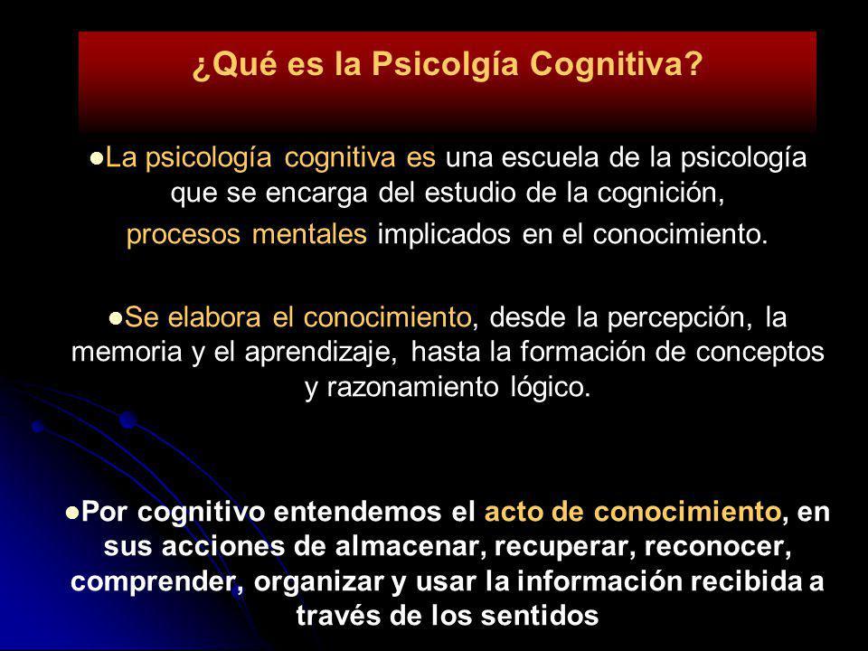 ¿Qué es la Psicolgía Cognitiva? La psicología cognitiva es una escuela de la psicología que se encarga del estudio de la cognición, procesos mentales