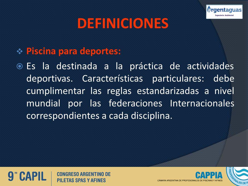 DEFINICIONES Piscina para deportes: Es la destinada a la práctica de actividades deportivas. Características particulares: debe cumplimentar las regla