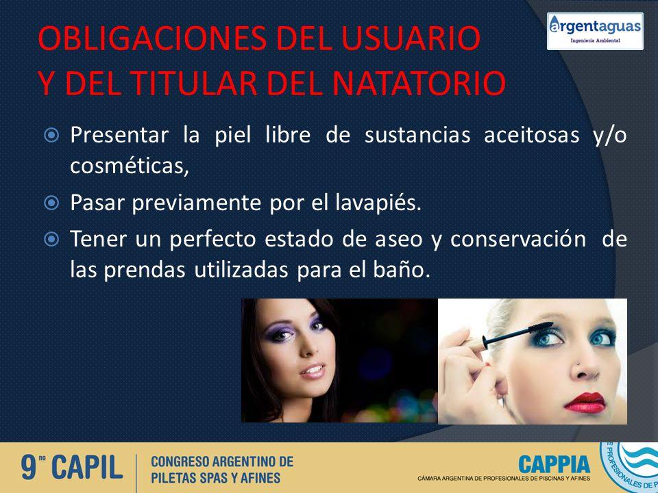 OBLIGACIONES DEL USUARIO Y DEL TITULAR DEL NATATORIO Presentar la piel libre de sustancias aceitosas y/o cosméticas, Pasar previamente por el lavapiés