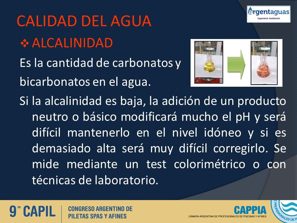 CALIDAD DEL AGUA ALCALINIDAD Es la cantidad de carbonatos y bicarbonatos en el agua. Si la alcalinidad es baja, la adición de un producto neutro o bás