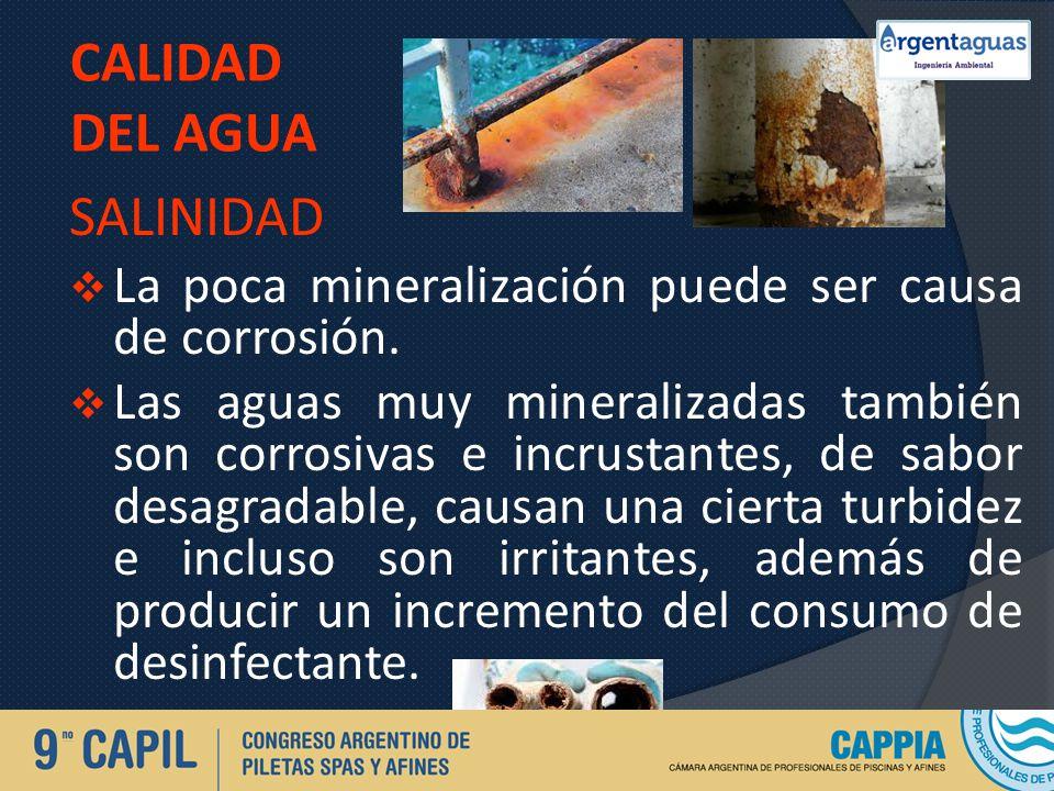CALIDAD DEL AGUA SALINIDAD La poca mineralización puede ser causa de corrosión. Las aguas muy mineralizadas también son corrosivas e incrustantes, de