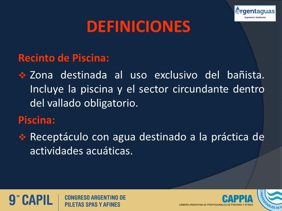 DEFINICIONES Recinto de Piscina: Zona destinada al uso exclusivo del bañista. Incluye la piscina y el sector circundante dentro del vallado obligatori