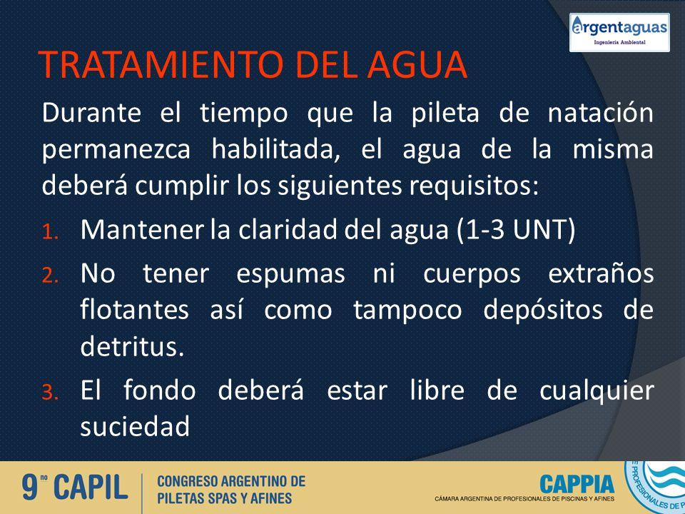 TRATAMIENTO DEL AGUA Durante el tiempo que la pileta de natación permanezca habilitada, el agua de la misma deberá cumplir los siguientes requisitos: