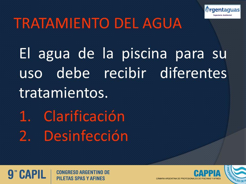 TRATAMIENTO DEL AGUA El agua de la piscina para su uso debe recibir diferentes tratamientos. 1.Clarificación 2.Desinfección