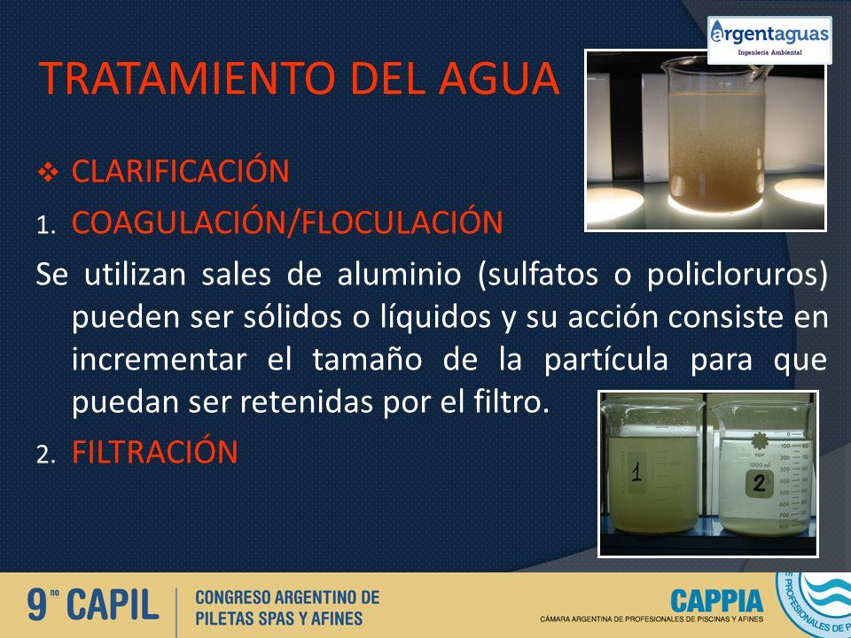 TRATAMIENTO DEL AGUA CLARIFICACIÓN 1. COAGULACIÓN/FLOCULACIÓN Se utilizan sales de aluminio (sulfatos o policloruros) pueden ser sólidos o líquidos y