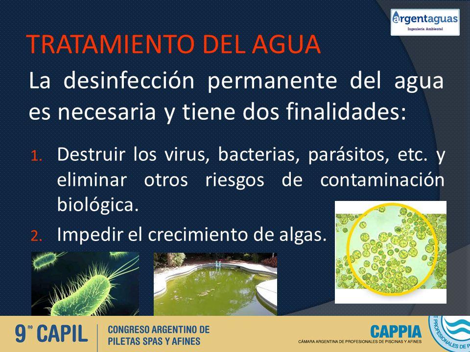 TRATAMIENTO DEL AGUA La desinfección permanente del agua es necesaria y tiene dos finalidades: 1. Destruir los virus, bacterias, parásitos, etc. y eli