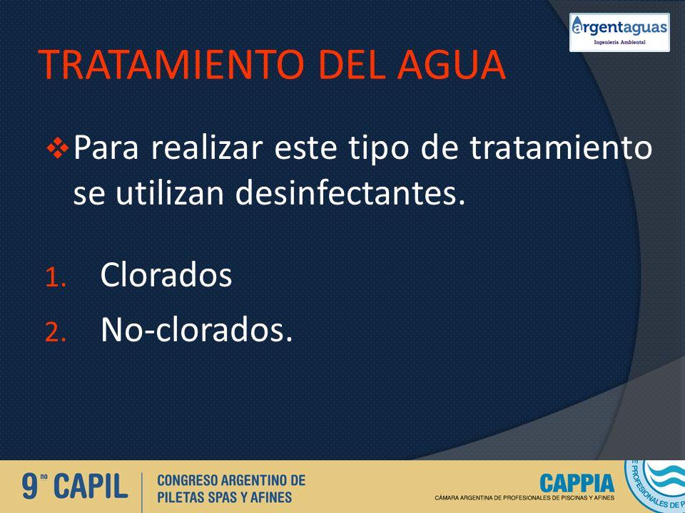 TRATAMIENTO DEL AGUA Para realizar este tipo de tratamiento se utilizan desinfectantes. 1. Clorados 2. No-clorados.