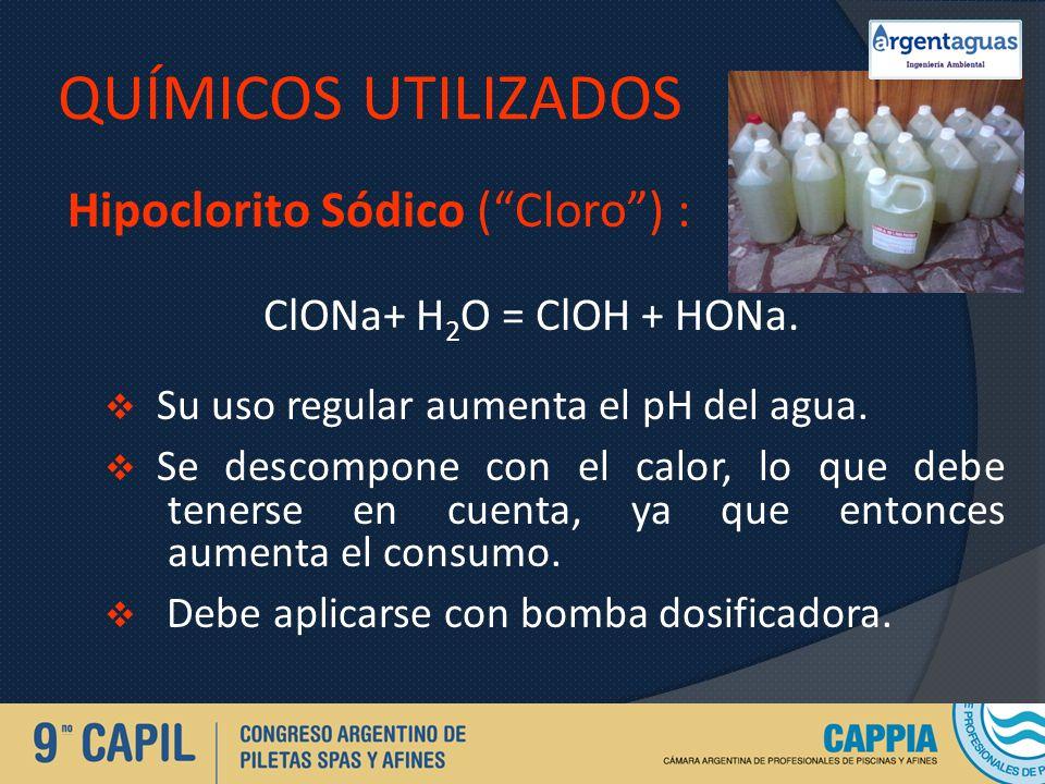 QUÍMICOS UTILIZADOS Hipoclorito Sódico (Cloro) : ClONa+ H 2 O = ClOH + HONa. Su uso regular aumenta el pH del agua. Se descompone con el calor, lo que