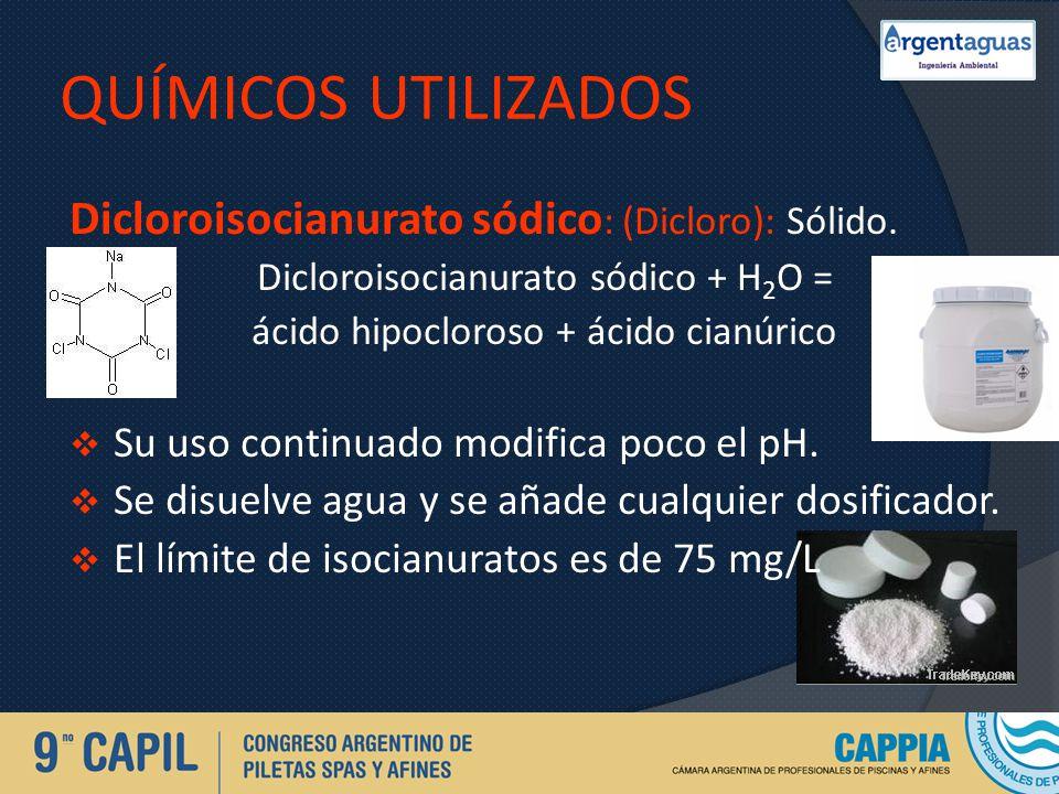 QUÍMICOS UTILIZADOS Dicloroisocianurato sódico : (Dicloro): Sólido. Dicloroisocianurato sódico + H 2 O = ácido hipocloroso + ácido cianúrico Su uso co