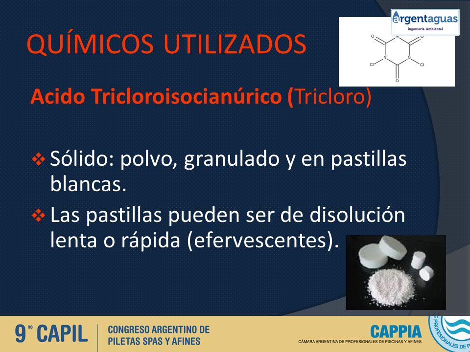 QUÍMICOS UTILIZADOS Acido Tricloroisocianúrico (Tricloro) Sólido: polvo, granulado y en pastillas blancas. Las pastillas pueden ser de disolución lent