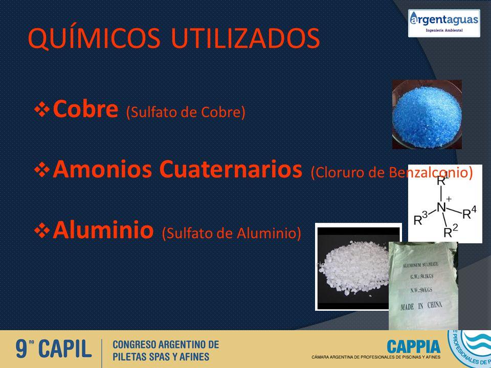 QUÍMICOS UTILIZADOS Cobre (Sulfato de Cobre) Amonios Cuaternarios (Cloruro de Benzalconio) Aluminio (Sulfato de Aluminio)