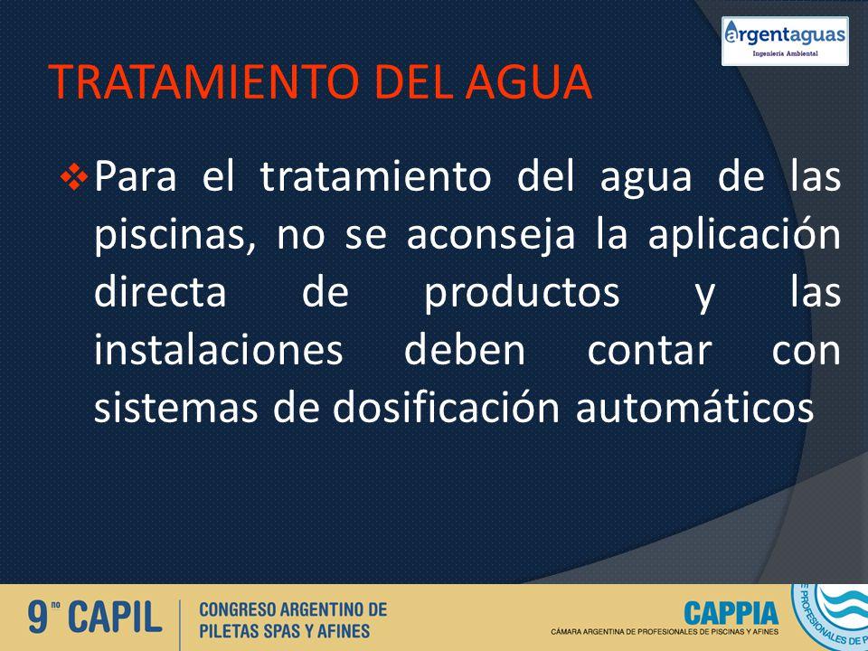 TRATAMIENTO DEL AGUA Para el tratamiento del agua de las piscinas, no se aconseja la aplicación directa de productos y las instalaciones deben contar