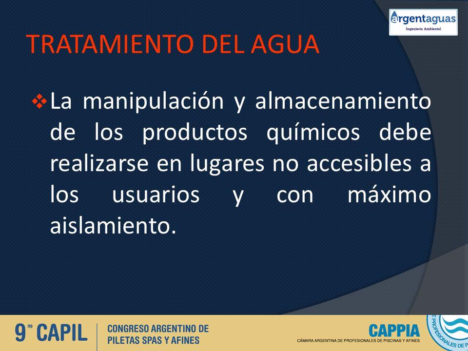 TRATAMIENTO DEL AGUA La manipulación y almacenamiento de los productos químicos debe realizarse en lugares no accesibles a los usuarios y con máximo a