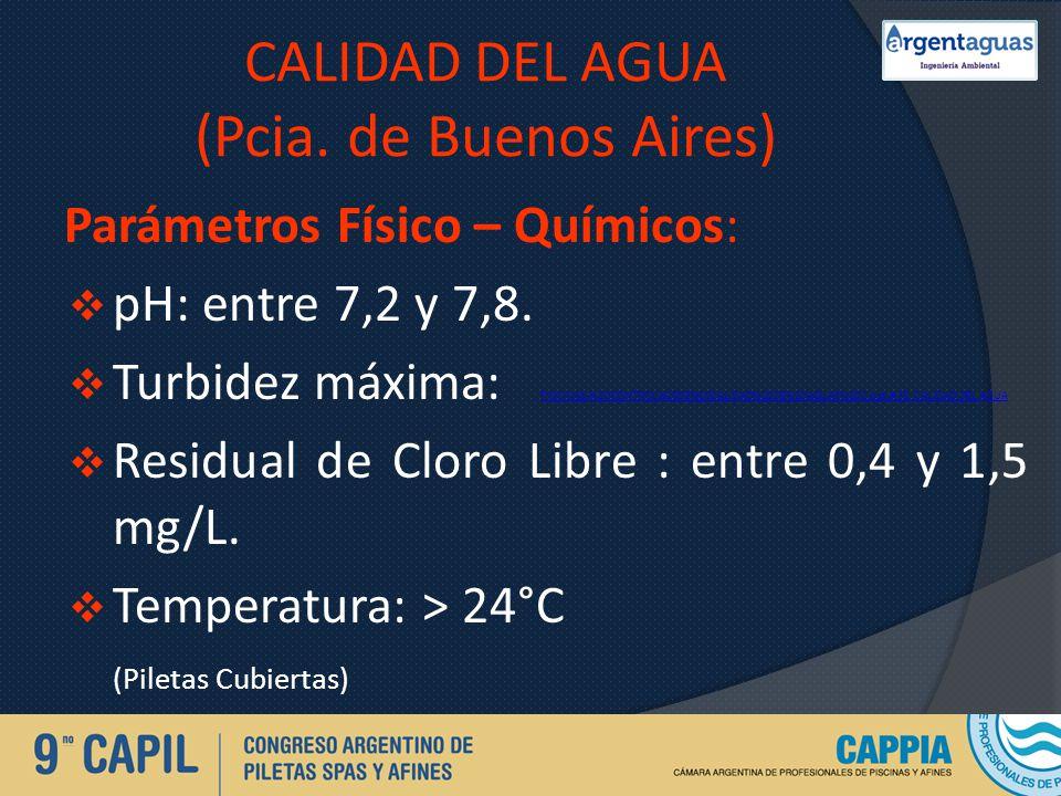 CALIDAD DEL AGUA (Pcia. de Buenos Aires) Parámetros Físico – Químicos: pH: entre 7,2 y 7,8. Turbidez máxima: PISCINAS-%20CONTROL%20DE%20CALIDAD%20DE%2