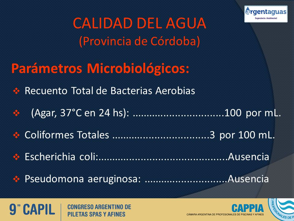 CALIDAD DEL AGUA (Provincia de Córdoba) Parámetros Microbiológicos: Recuento Total de Bacterias Aerobias (Agar, 37°C en 24 hs):.......................