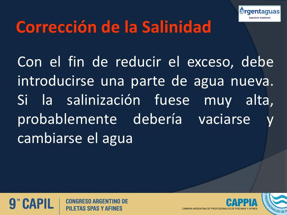 Corrección de la Salinidad Con el fin de reducir el exceso, debe introducirse una parte de agua nueva. Si la salinización fuese muy alta, probablement
