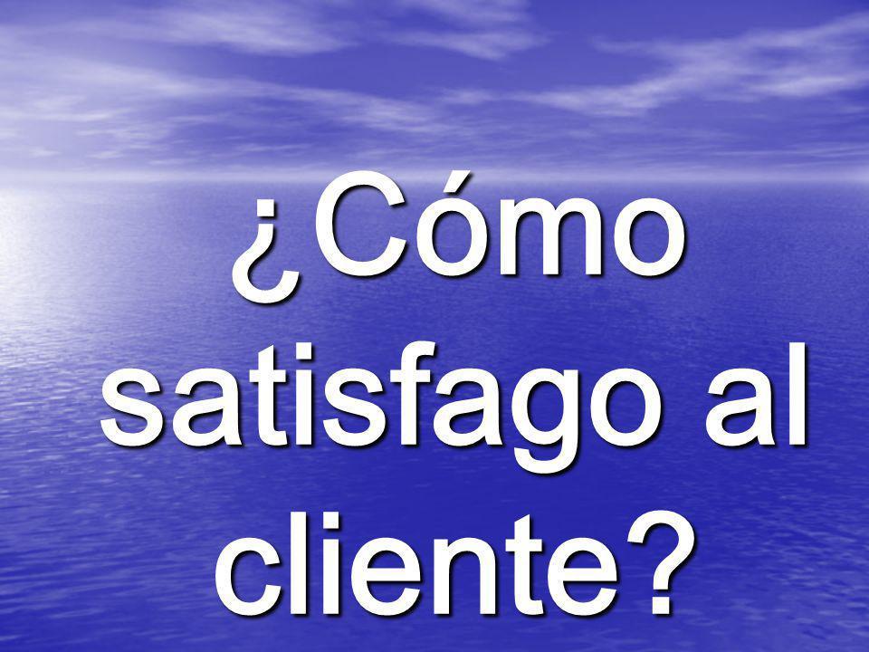 ¿Cómo satisfago al cliente?
