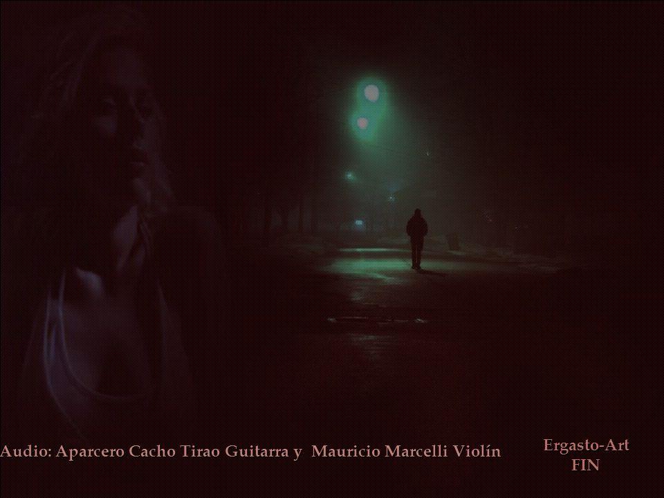 Ergasto-Art FIN Audio: Aparcero Cacho Tirao Guitarra y Mauricio MarcelliViolín Audio: Aparcero Cacho Tirao Guitarra y Mauricio Marcelli Violín