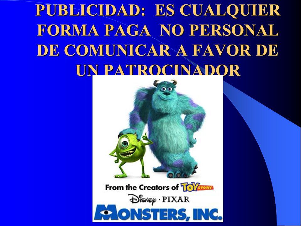 PUBLICIDAD: ES CUALQUIER FORMA PAGA NO PERSONAL DE COMUNICAR A FAVOR DE UN PATROCINADOR