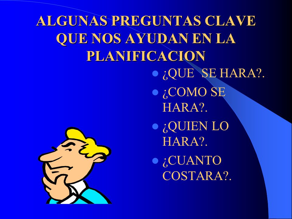 ALGUNAS PREGUNTAS CLAVE QUE NOS AYUDAN EN LA PLANIFICACION ¿QUE SE HARA .