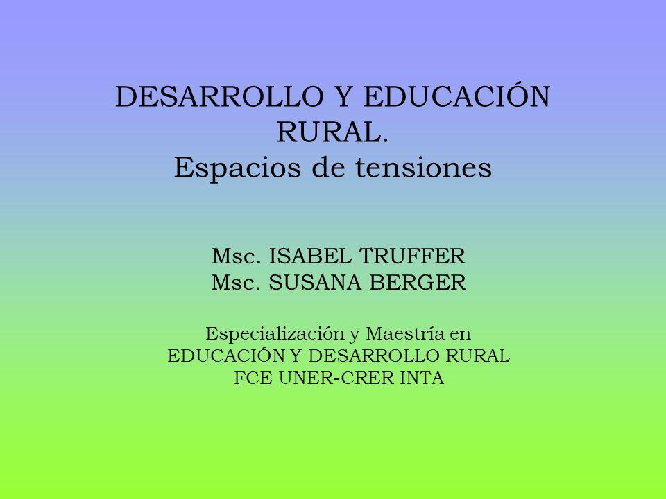 DESARROLLO Y EDUCACIÓN RURAL. Espacios de tensiones Msc. ISABEL TRUFFER Msc. SUSANA BERGER Especialización y Maestría en EDUCACIÓN Y DESARROLLO RURAL