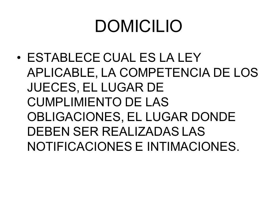 DOMICILIO ESTABLECE CUAL ES LA LEY APLICABLE, LA COMPETENCIA DE LOS JUECES, EL LUGAR DE CUMPLIMIENTO DE LAS OBLIGACIONES, EL LUGAR DONDE DEBEN SER REA