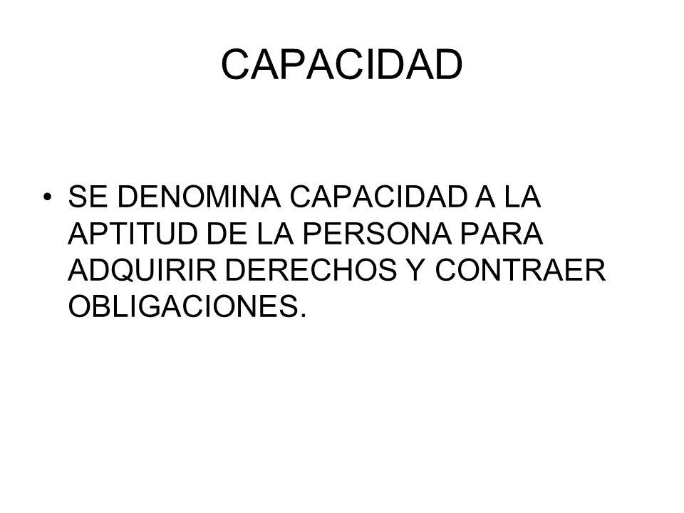 CAPACIDAD SE DENOMINA CAPACIDAD A LA APTITUD DE LA PERSONA PARA ADQUIRIR DERECHOS Y CONTRAER OBLIGACIONES.