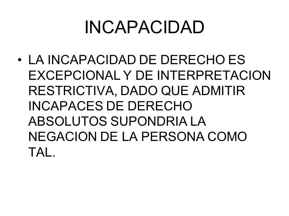 INCAPACIDAD LA INCAPACIDAD DE DERECHO ES EXCEPCIONAL Y DE INTERPRETACION RESTRICTIVA, DADO QUE ADMITIR INCAPACES DE DERECHO ABSOLUTOS SUPONDRIA LA NEG