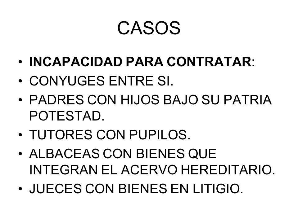 CASOS INCAPACIDAD PARA CONTRATAR: CONYUGES ENTRE SI. PADRES CON HIJOS BAJO SU PATRIA POTESTAD. TUTORES CON PUPILOS. ALBACEAS CON BIENES QUE INTEGRAN E