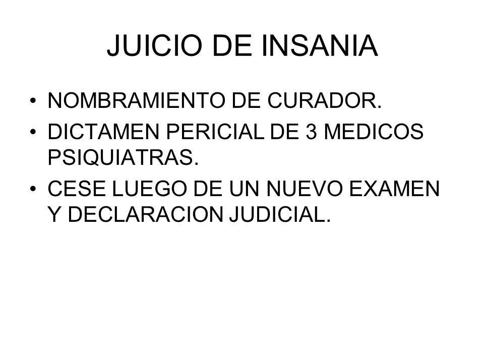 JUICIO DE INSANIA NOMBRAMIENTO DE CURADOR. DICTAMEN PERICIAL DE 3 MEDICOS PSIQUIATRAS. CESE LUEGO DE UN NUEVO EXAMEN Y DECLARACION JUDICIAL.