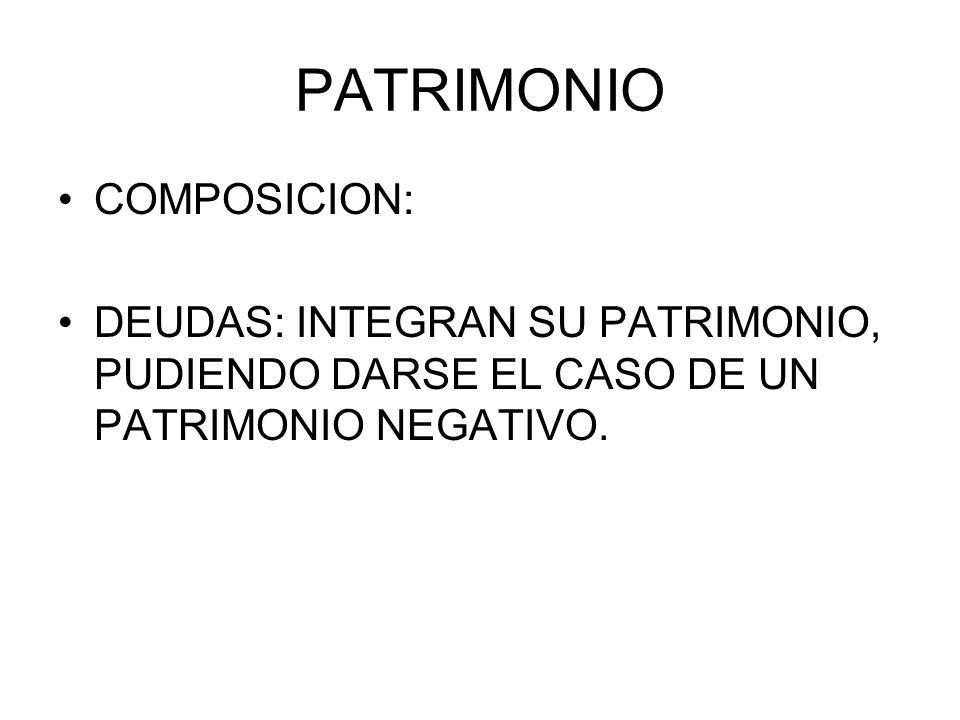 PATRIMONIO COMPOSICION: DEUDAS: INTEGRAN SU PATRIMONIO, PUDIENDO DARSE EL CASO DE UN PATRIMONIO NEGATIVO.