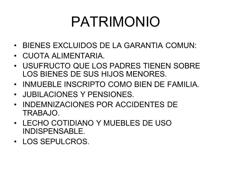 PATRIMONIO BIENES EXCLUIDOS DE LA GARANTIA COMUN: CUOTA ALIMENTARIA. USUFRUCTO QUE LOS PADRES TIENEN SOBRE LOS BIENES DE SUS HIJOS MENORES. INMUEBLE I
