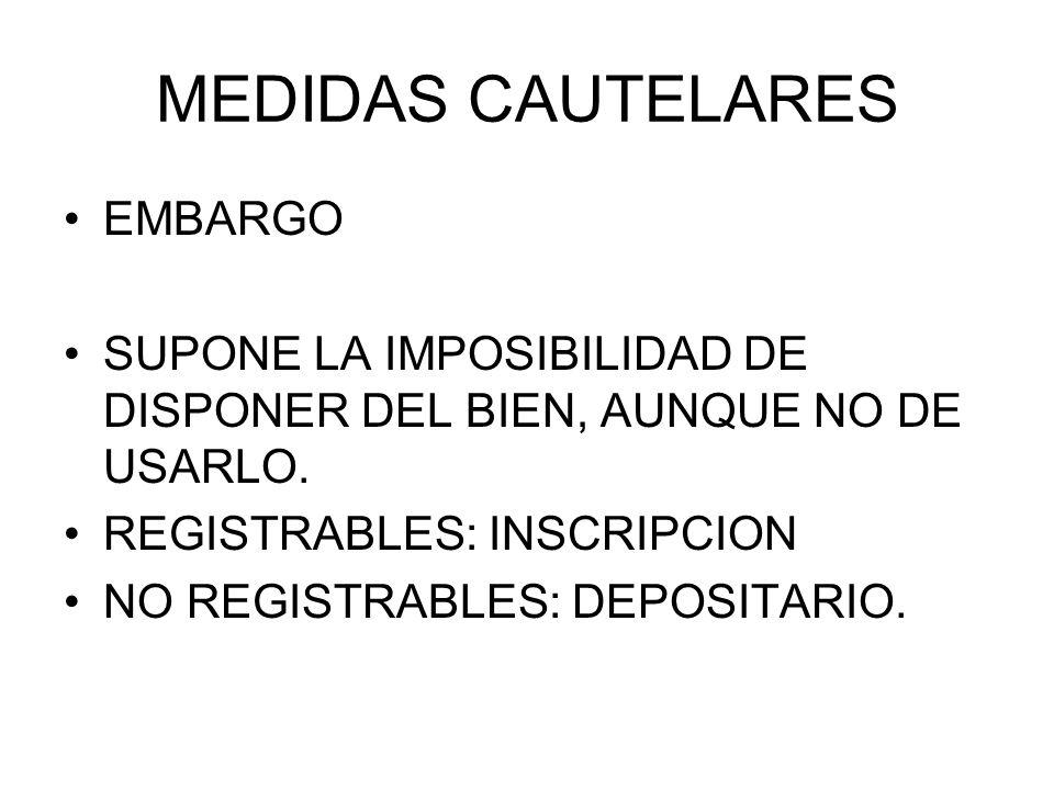 MEDIDAS CAUTELARES EMBARGO SUPONE LA IMPOSIBILIDAD DE DISPONER DEL BIEN, AUNQUE NO DE USARLO. REGISTRABLES: INSCRIPCION NO REGISTRABLES: DEPOSITARIO.