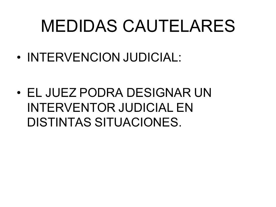 MEDIDAS CAUTELARES INTERVENCION JUDICIAL: EL JUEZ PODRA DESIGNAR UN INTERVENTOR JUDICIAL EN DISTINTAS SITUACIONES.