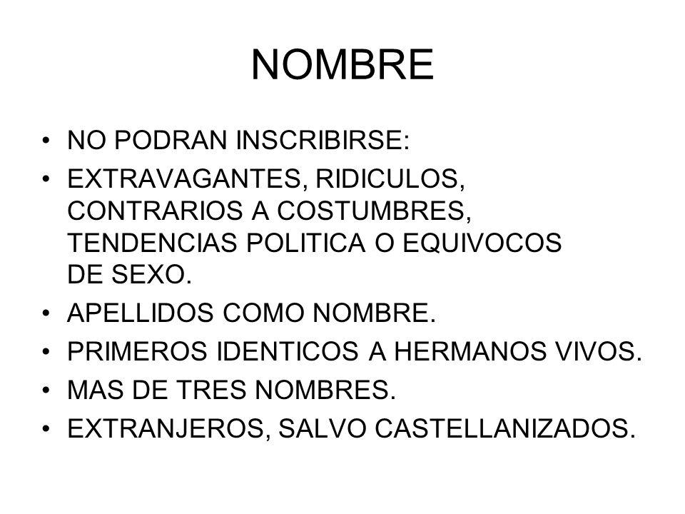 NOMBRE NO PODRAN INSCRIBIRSE: EXTRAVAGANTES, RIDICULOS, CONTRARIOS A COSTUMBRES, TENDENCIAS POLITICA O EQUIVOCOS DE SEXO. APELLIDOS COMO NOMBRE. PRIME