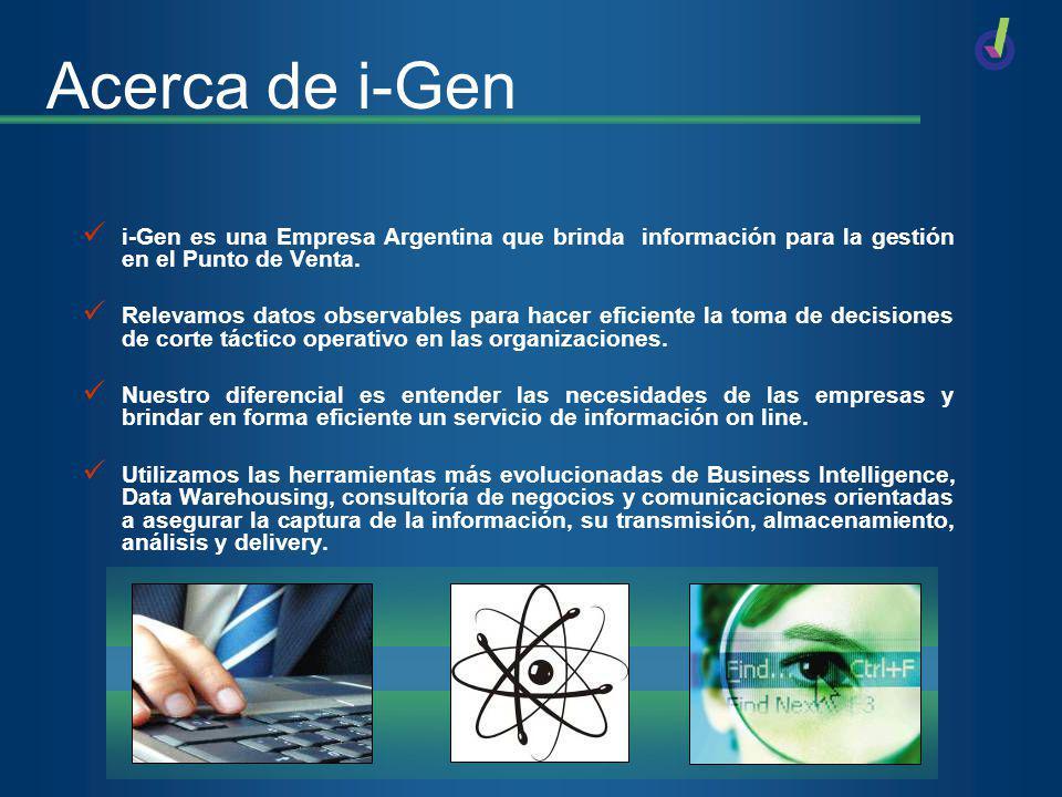 Acerca de i-Gen i-Gen es una Empresa Argentina que brinda información para la gestión en el Punto de Venta. Relevamos datos observables para hacer efi