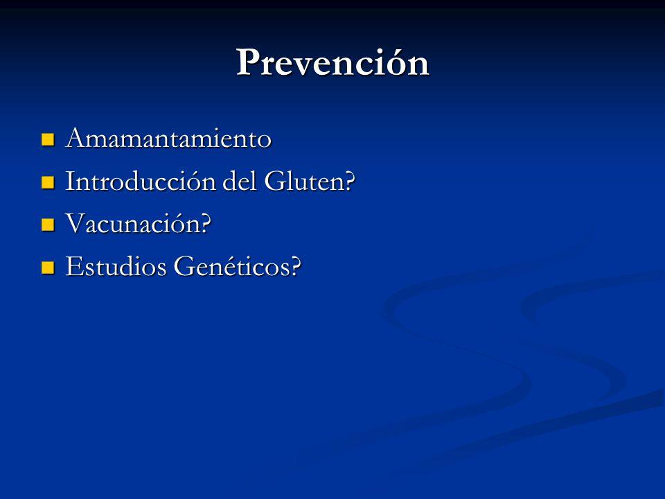 Prevención Amamantamiento Amamantamiento Introducción del Gluten? Introducción del Gluten? Vacunación? Vacunación? Estudios Genéticos? Estudios Genéti