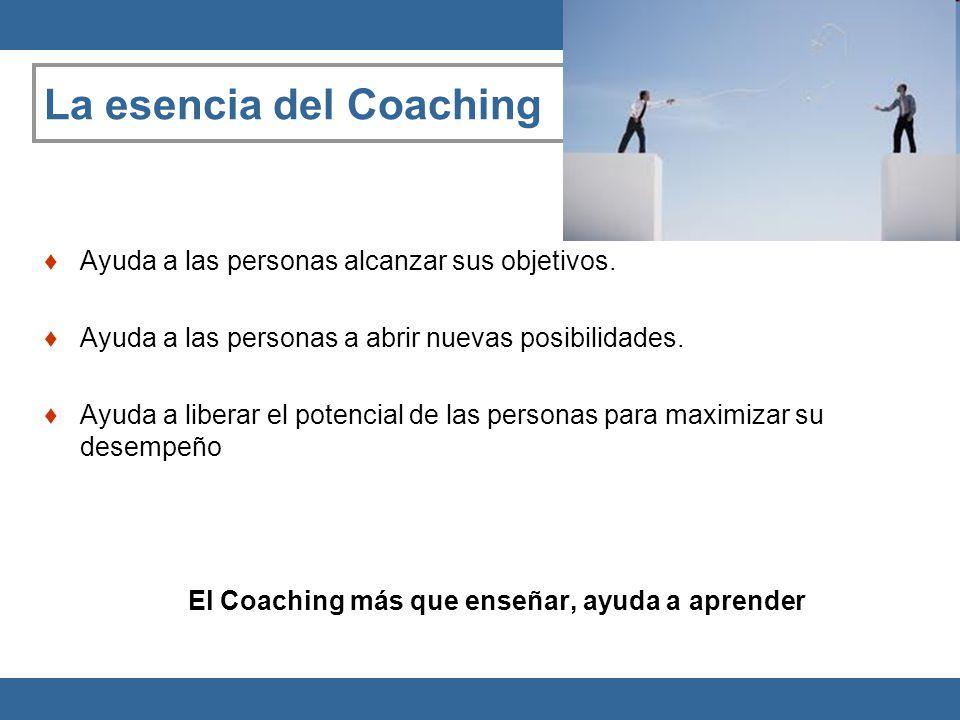 La esencia del Coaching Ayuda a las personas alcanzar sus objetivos. Ayuda a las personas a abrir nuevas posibilidades. Ayuda a liberar el potencial d