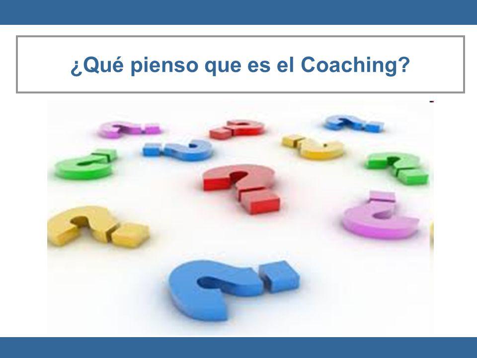¿Qué pienso que es el Coaching?