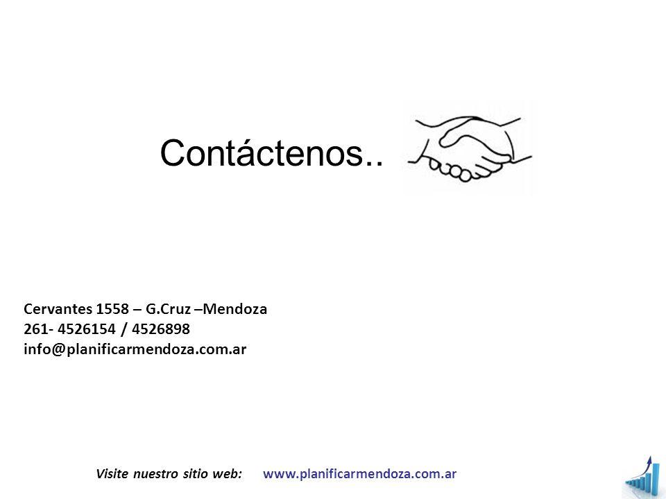 Contáctenos.. Cervantes 1558 – G.Cruz –Mendoza 261- 4526154 / 4526898 info@planificarmendoza.com.ar Visite nuestro sitio web: www.planificarmendoza.co