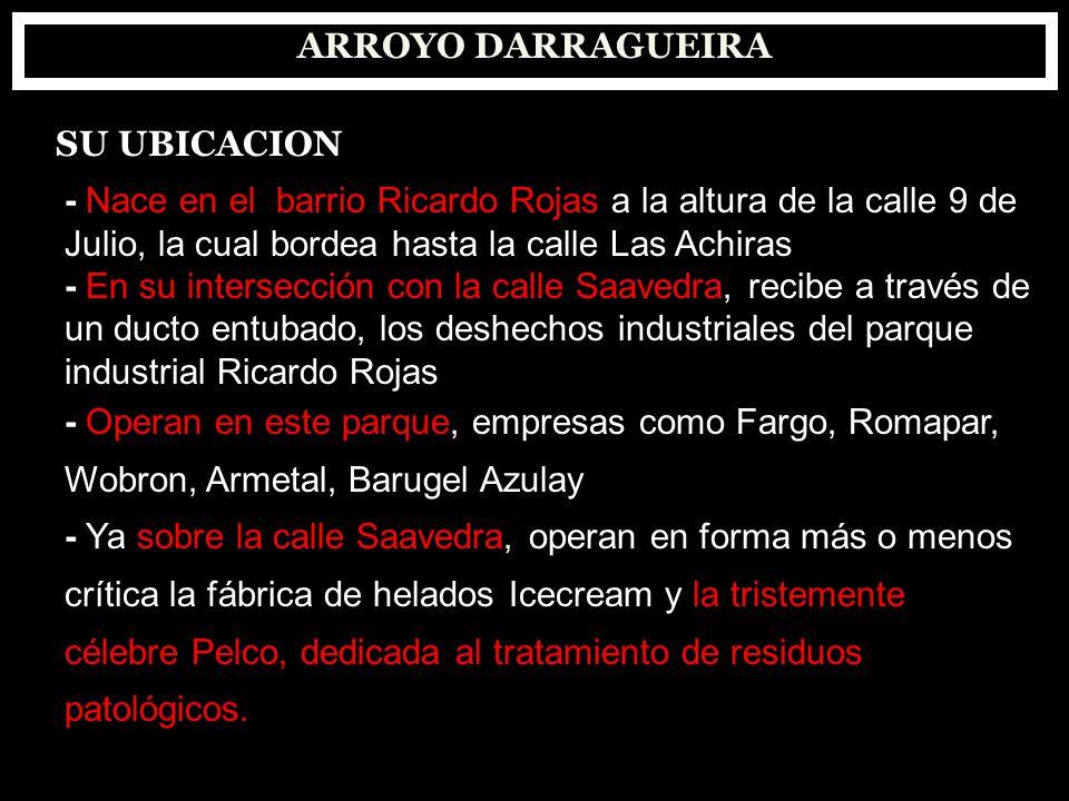 ARROYO DARRAGUEIRA SU UBICACION - Nace en el barrio Ricardo Rojas a la altura de la calle 9 de Julio, la cual bordea hasta la calle Las Achiras - En s