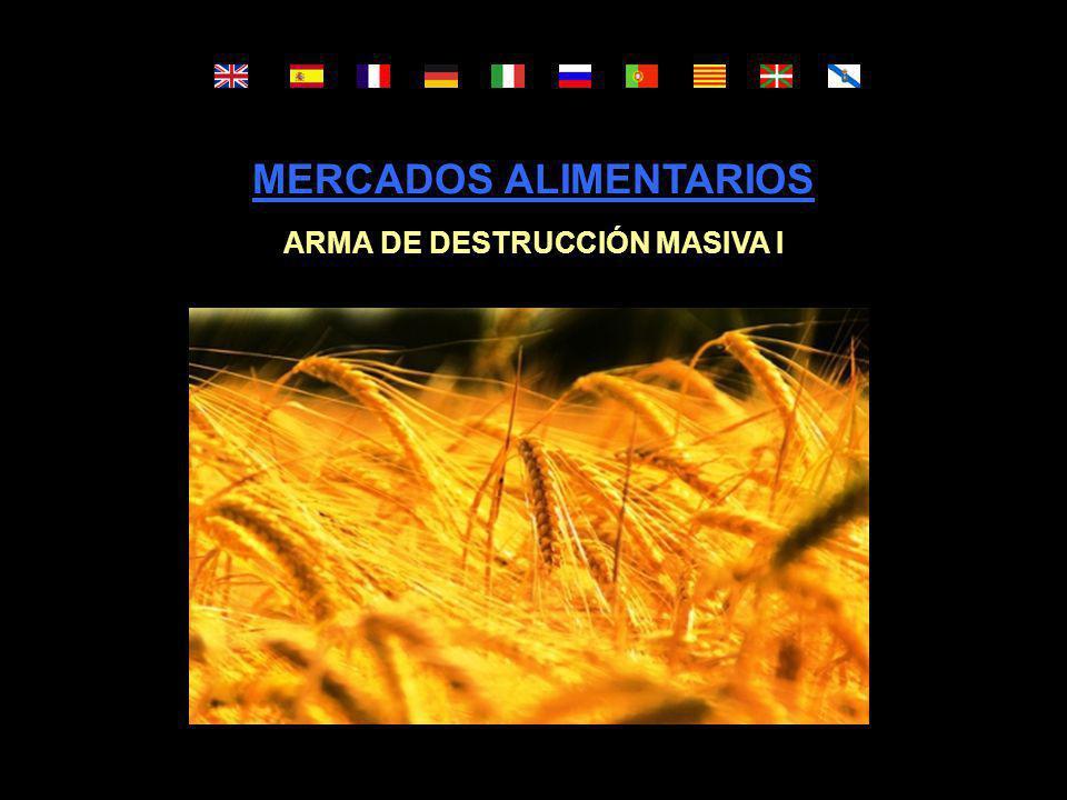MERCADOS ALIMENTARIOS ARMA DE DESTRUCCIÓN MASIVA I