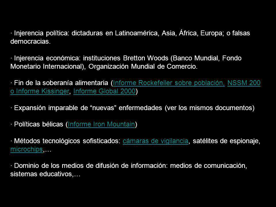 · Injerencia política: dictaduras en Latinoamérica, Asia, África, Europa; o falsas democracias.