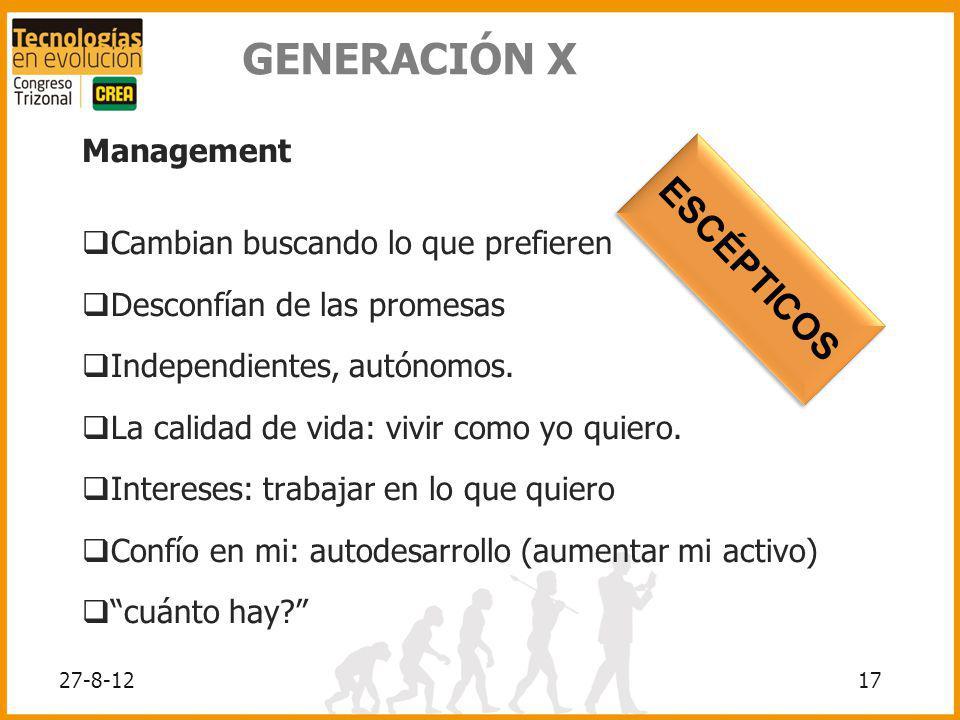 17 GENERACIÓN X Management Cambian buscando lo que prefieren Desconfían de las promesas Independientes, autónomos. La calidad de vida: vivir como yo q